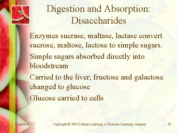 Digestion and Absorption: Disaccharides Enzymes sucrase, maltase, lactase convert sucrose, maltose, lactose to simple