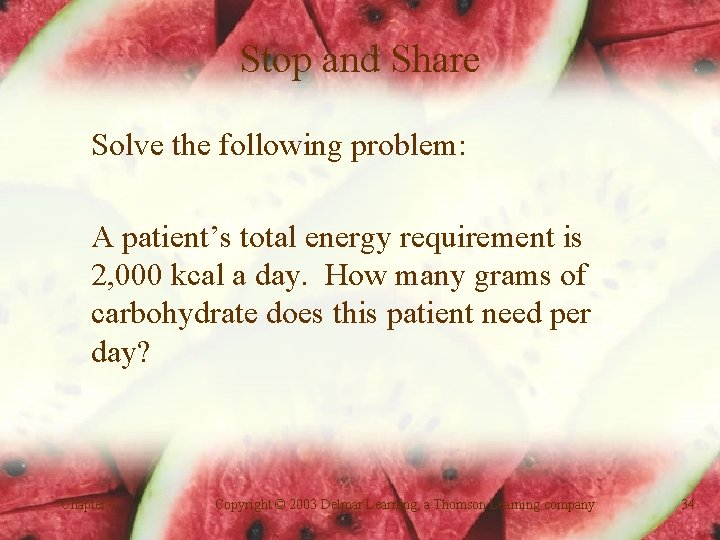Stop and Share Solve the following problem: A patient's total energy requirement is 2,