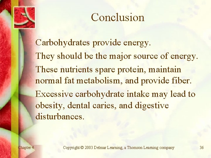 Conclusion Carbohydrates provide energy. They should be the major source of energy. These nutrients