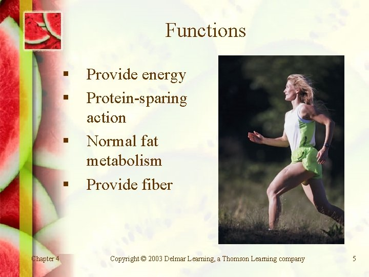 Functions § § Chapter 4 Provide energy Protein-sparing action Normal fat metabolism Provide fiber