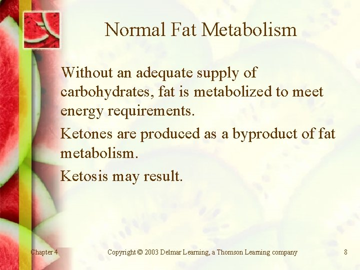 Normal Fat Metabolism Without an adequate supply of carbohydrates, fat is metabolized to meet