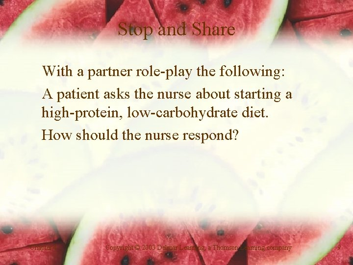 Stop and Share With a partner role-play the following: A patient asks the nurse