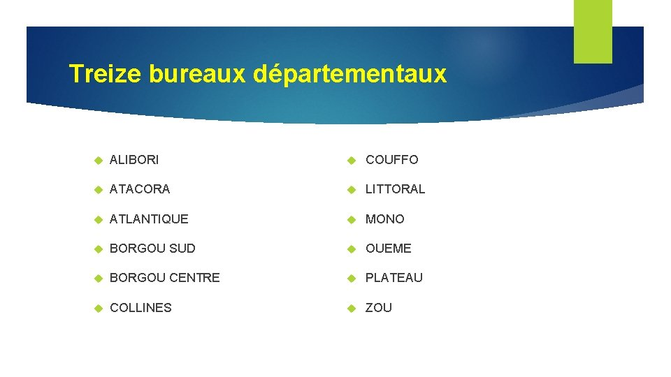 Treize bureaux départementaux ALIBORI COUFFO ATACORA LITTORAL ATLANTIQUE MONO BORGOU SUD OUEME BORGOU CENTRE