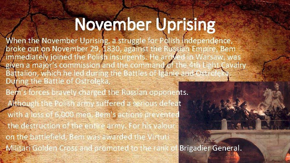 November Uprising When the November Uprising, a struggle for Polish independence, broke out on