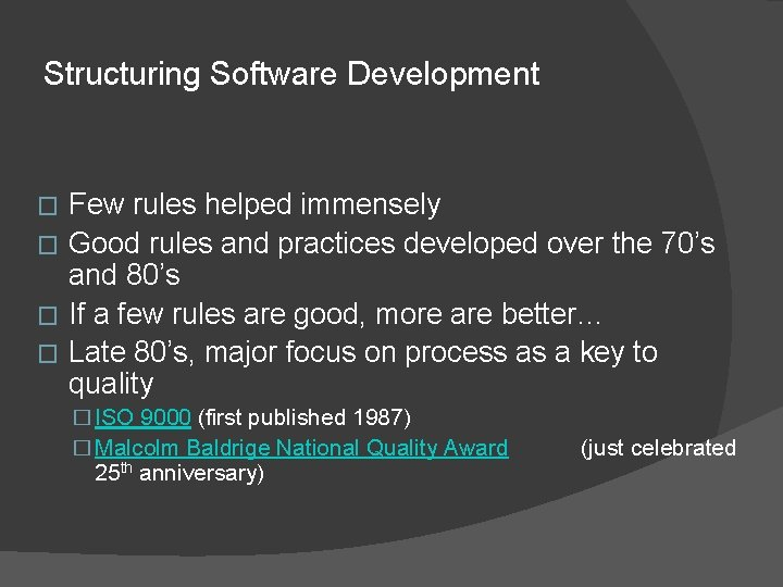 Structuring Software Development Few rules helped immensely � Good rules and practices developed over
