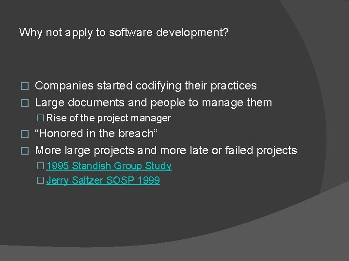 Why not apply to software development? Companies started codifying their practices � Large documents