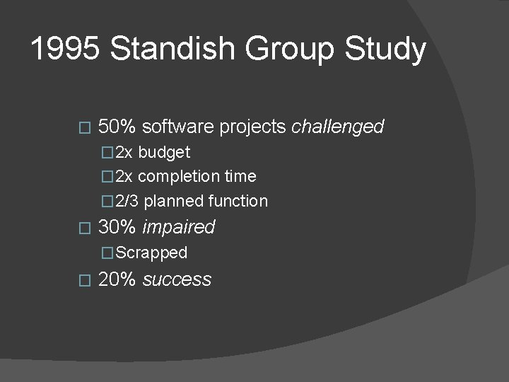 1995 Standish Group Study � 50% software projects challenged � 2 x budget �