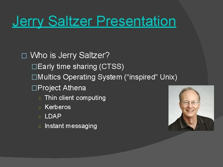 Jerry Saltzer Presentation � Who is Jerry Saltzer? �Early time sharing (CTSS) �Multics Operating