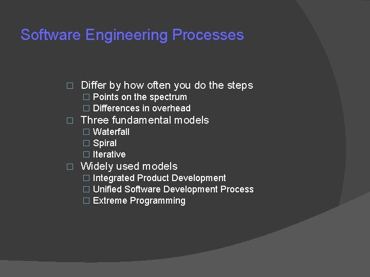 Software Engineering Processes � Differ by how often you do the steps � Points