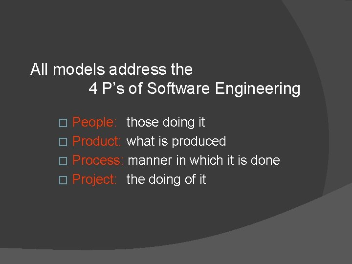 All models address the 4 P's of Software Engineering People: those doing it �