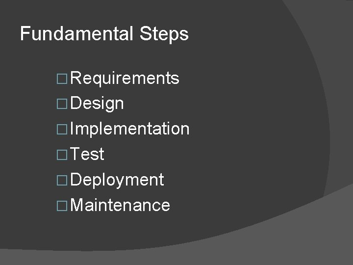 Fundamental Steps � Requirements � Design � Implementation � Test � Deployment � Maintenance