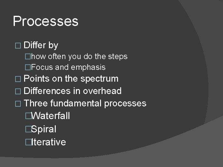 Processes � Differ by �how often you do the steps �Focus and emphasis �