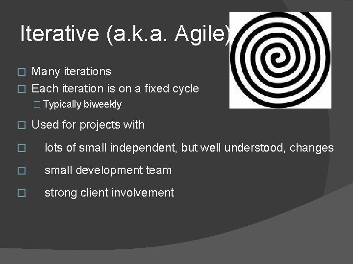 Iterative (a. k. a. Agile) Many iterations � Each iteration is on a fixed