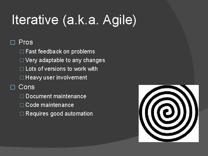 Iterative (a. k. a. Agile) � Pros � Fast feedback on problems � Very