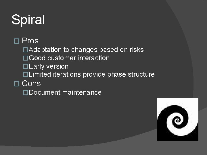 Spiral � Pros �Adaptation to changes based on risks �Good customer interaction �Early version