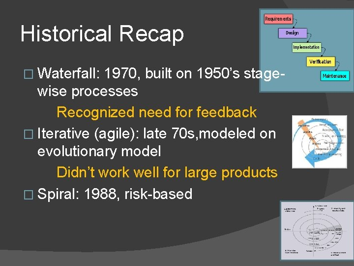 Historical Recap � Waterfall: 1970, built on 1950's stagewise processes Recognized need for feedback