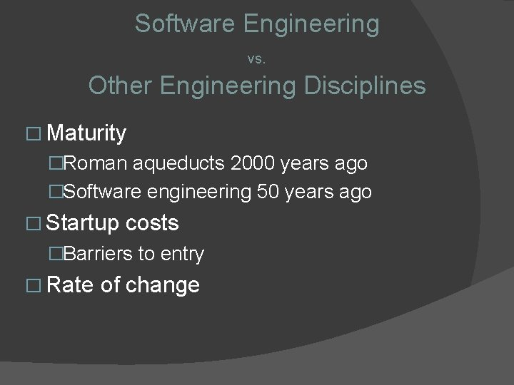 Software Engineering vs. Other Engineering Disciplines � Maturity �Roman aqueducts 2000 years ago �Software