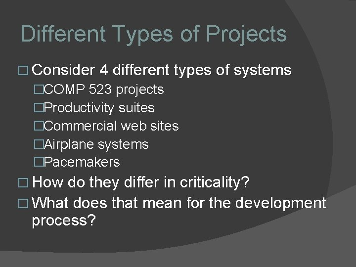 Different Types of Projects � Consider 4 different types �COMP 523 projects �Productivity suites