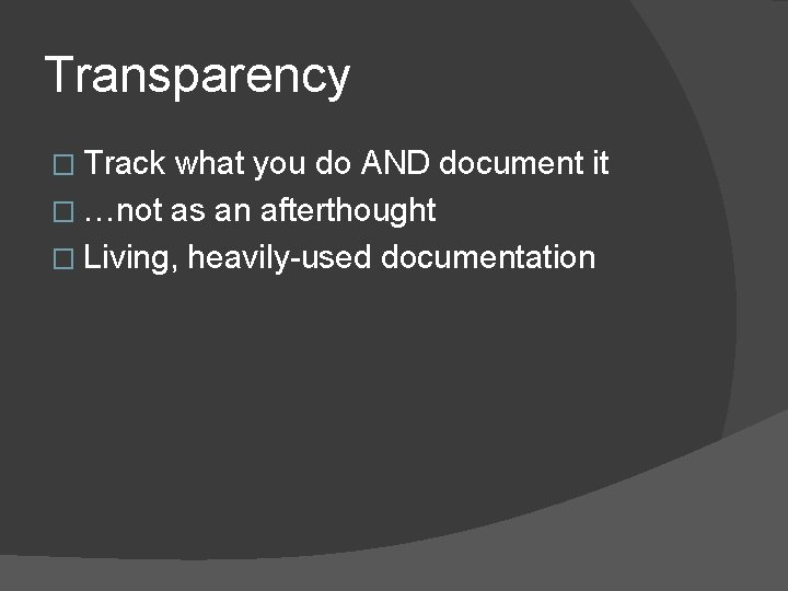 Transparency � Track what you do AND document it � …not as an afterthought