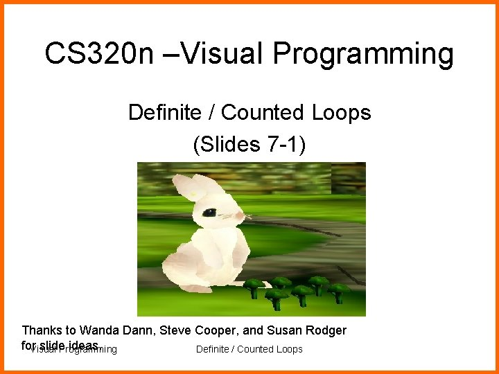 CS 320 n –Visual Programming Definite / Counted Loops (Slides 7 -1) Thanks to