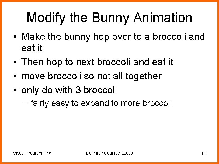 Modify the Bunny Animation • Make the bunny hop over to a broccoli and