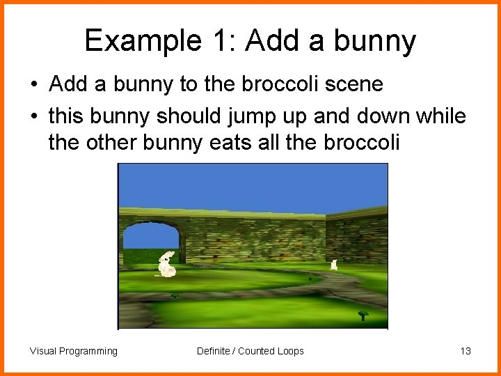 Example 1: Add a bunny • Add a bunny to the broccoli scene •