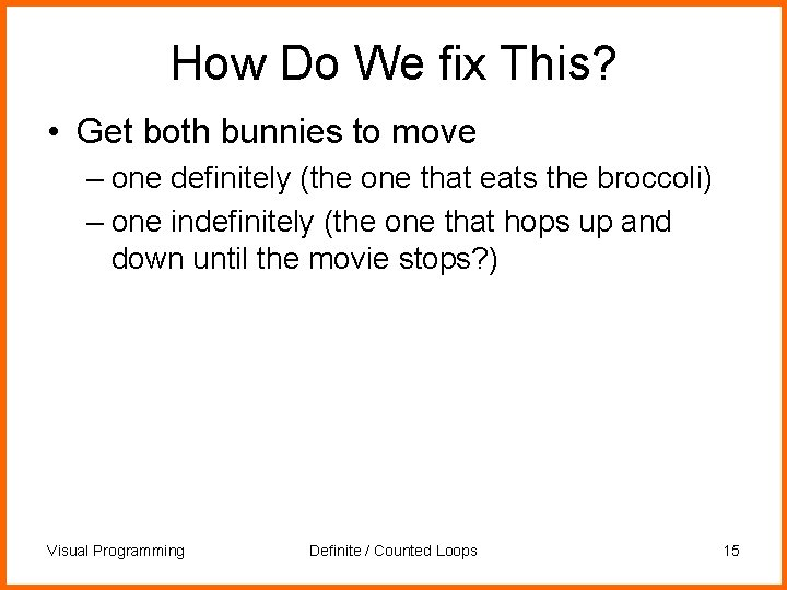 How Do We fix This? • Get both bunnies to move – one definitely