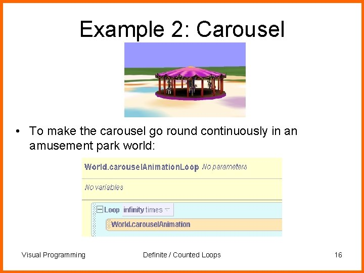 Example 2: Carousel • To make the carousel go round continuously in an amusement