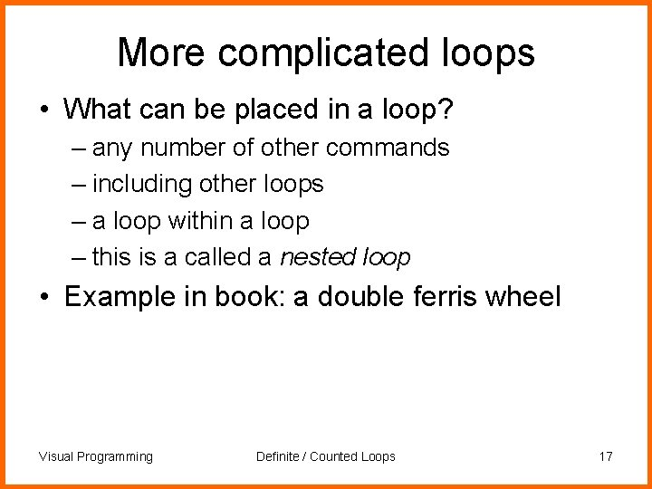 More complicated loops • What can be placed in a loop? – any number