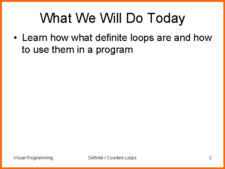 What We Will Do Today • Learn how what definite loops are and how