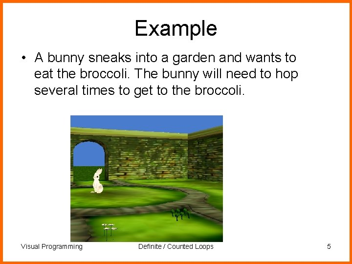 Example • A bunny sneaks into a garden and wants to eat the broccoli.