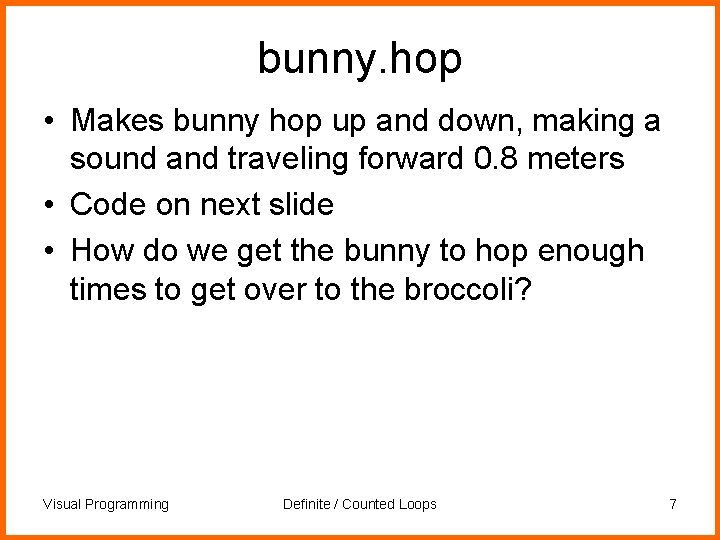 bunny. hop • Makes bunny hop up and down, making a sound and traveling
