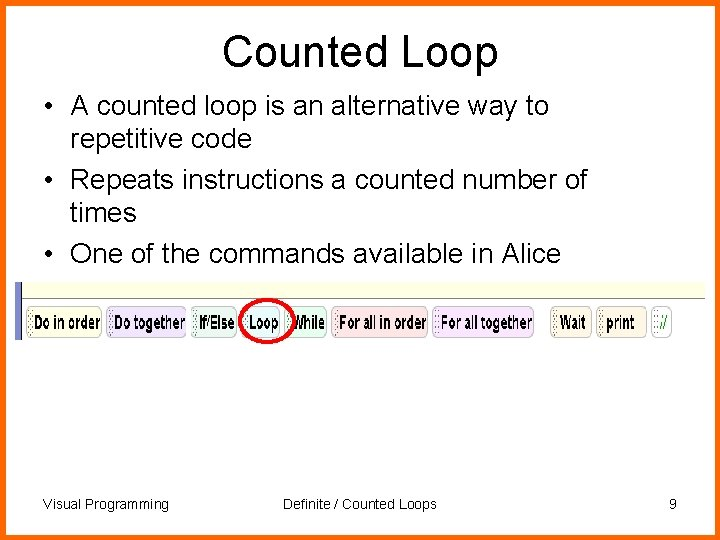 Counted Loop • A counted loop is an alternative way to repetitive code •