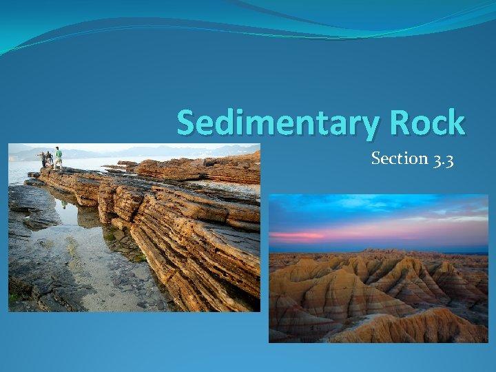 Sedimentary Rock Section 3. 3