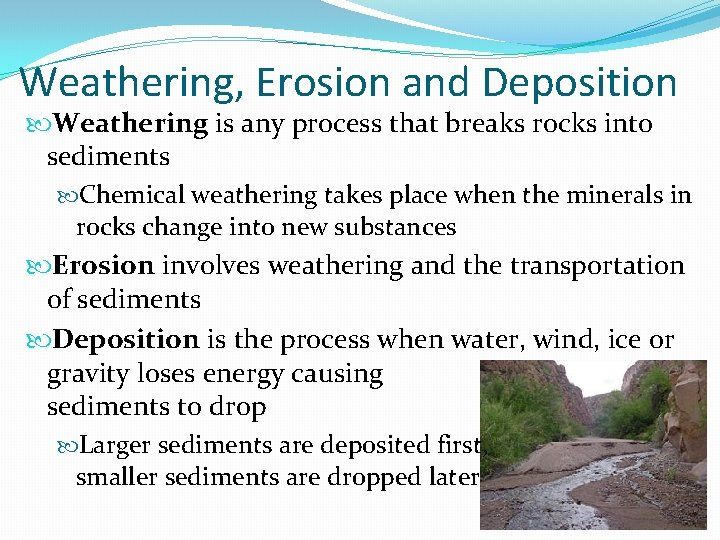 Weathering, Erosion and Deposition Weathering is any process that breaks rocks into sediments Chemical
