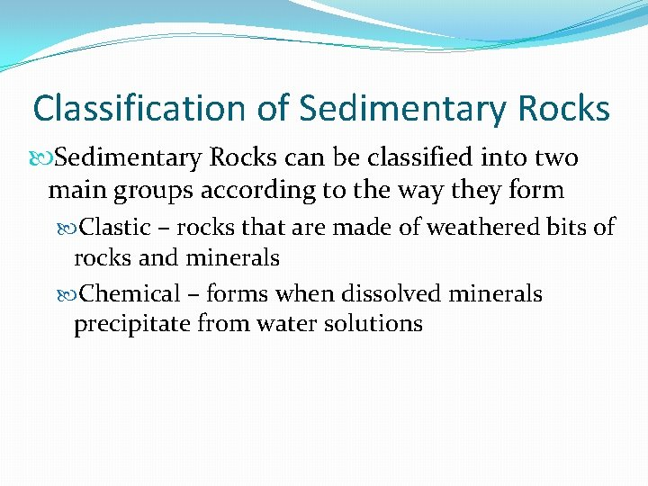 Classification of Sedimentary Rocks can be classified into two main groups according to the