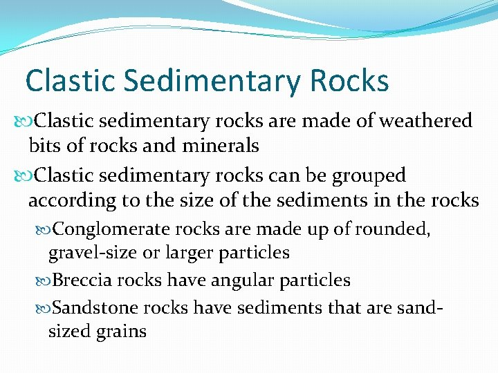 Clastic Sedimentary Rocks Clastic sedimentary rocks are made of weathered bits of rocks and