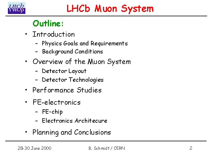 LHCb Muon System Outline: • Introduction – Physics Goals and Requirements – Background Conditions