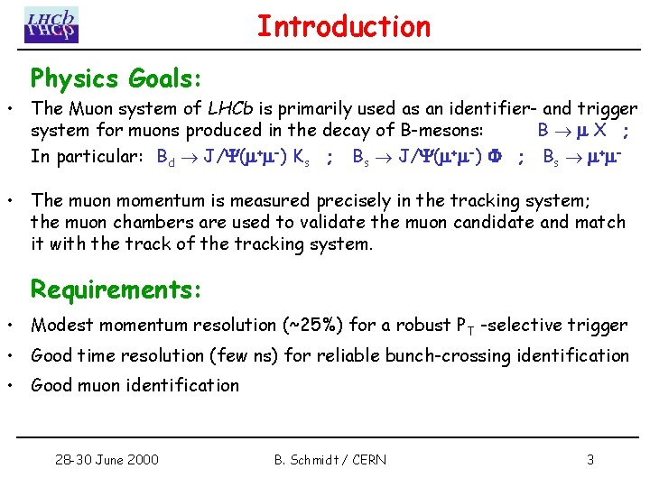 Introduction Physics Goals: • The Muon system of LHCb is primarily used as an