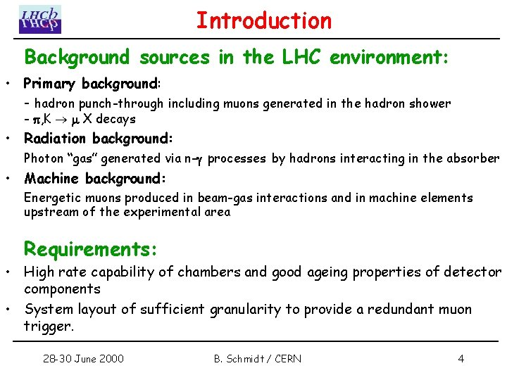 Introduction Background sources in the LHC environment: • Primary background: - hadron punch-through including