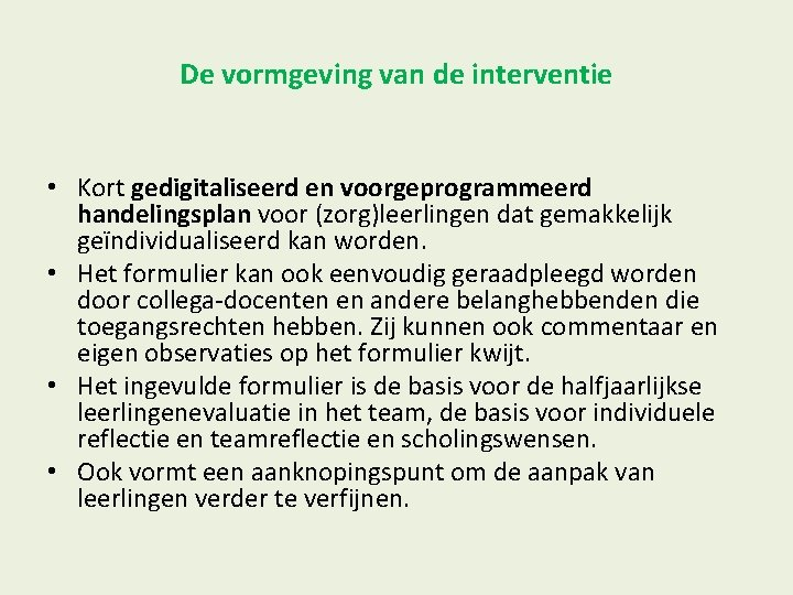 De vormgeving van de interventie • Kort gedigitaliseerd en voorgeprogrammeerd handelingsplan voor (zorg)leerlingen dat