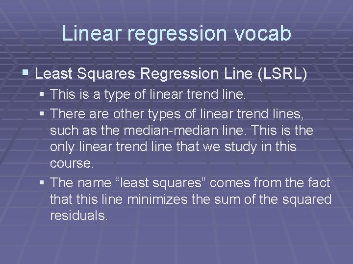 Linear regression vocab § Least Squares Regression Line (LSRL) § This is a type