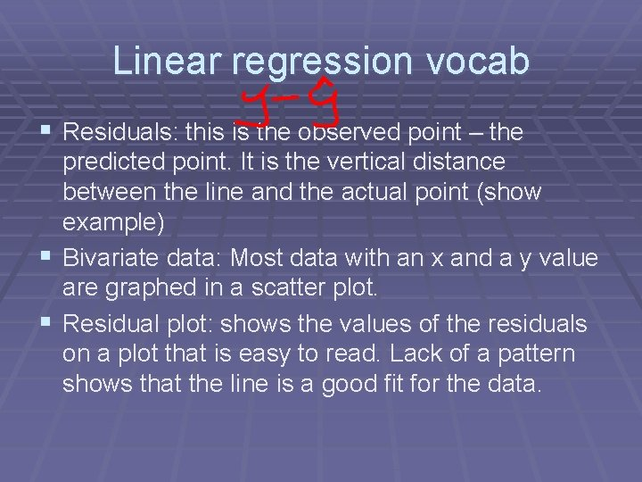 Linear regression vocab § Residuals: this is the observed point – the predicted point.