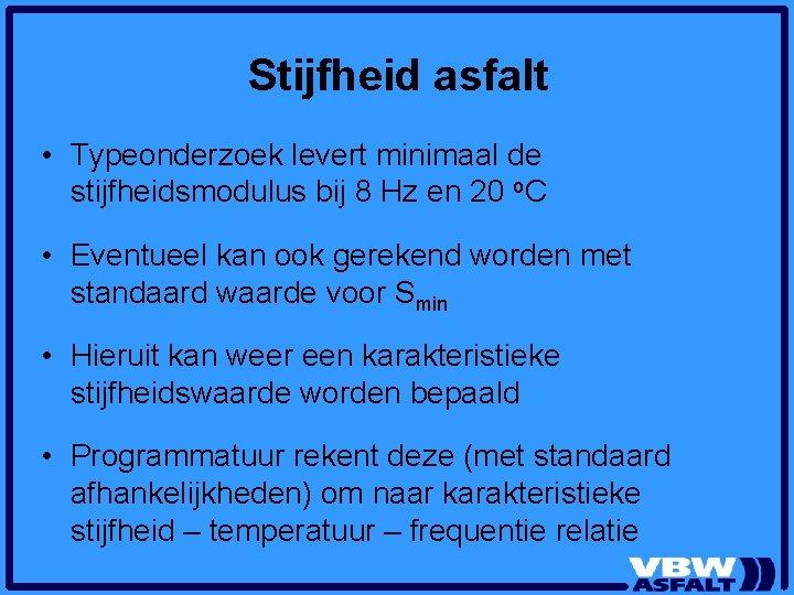 Stijfheid asfalt • Typeonderzoek levert minimaal de stijfheidsmodulus bij 8 Hz en 20 o.