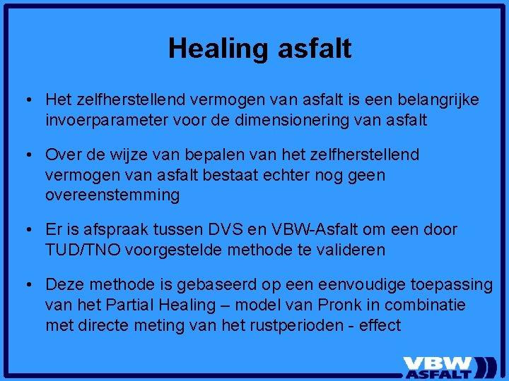 Healing asfalt • Het zelfherstellend vermogen van asfalt is een belangrijke invoerparameter voor de