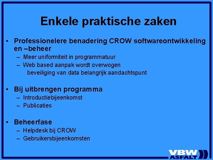 Enkele praktische zaken • Professionelere benadering CROW softwareontwikkeling en –beheer – Meer uniformiteit in