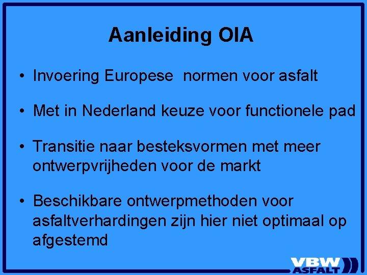 Aanleiding OIA • Invoering Europese normen voor asfalt • Met in Nederland keuze voor