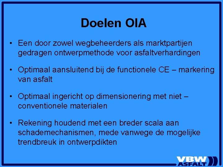 Doelen OIA • Een door zowel wegbeheerders als marktpartijen gedragen ontwerpmethode voor asfaltverhardingen •