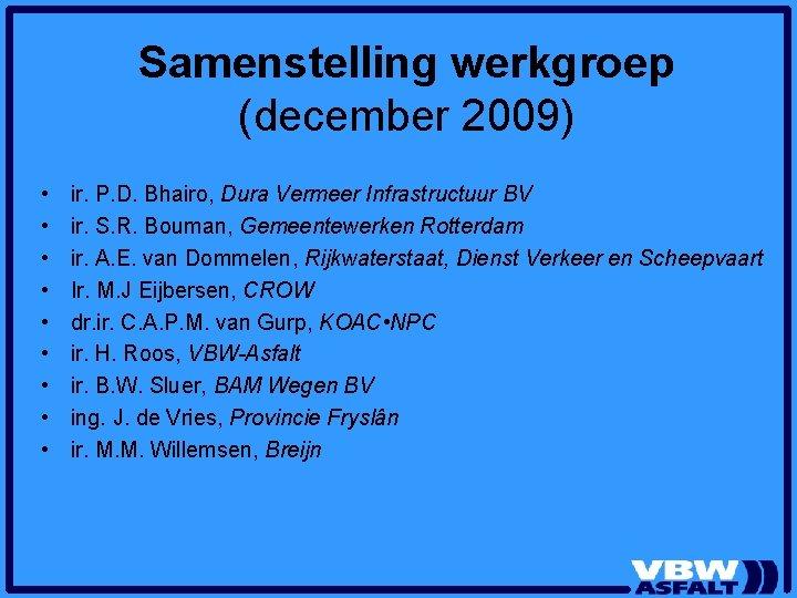 Samenstelling werkgroep (december 2009) • • • ir. P. D. Bhairo, Dura Vermeer Infrastructuur