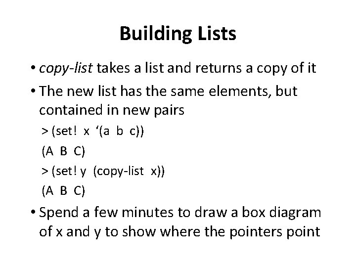 Building Lists • copy-list takes a list and returns a copy of it •